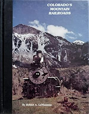 COLORADO'S MOUNTAIN RAILROADS: LeMASSENA ROBERT A