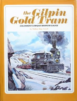 THE GILPIN GOLD TRAM - COLORADO'S UNIQUE: FERRELL MALLORY HOPE