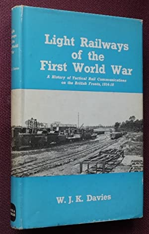 LIGHT RAILWAYS OF THE FIRST WORLD WAR: DAVIES W J