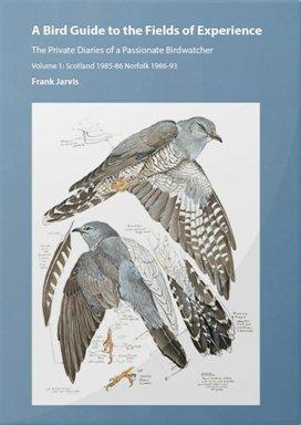 A Bird Guide to the Fields of Experience :The Private Diaries of Passionate Birdwatcher Volume 1