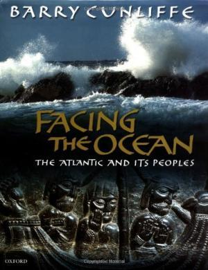 Facing the Ocean : The Atlantic and Its Peoples 8000 BC to AD 1500