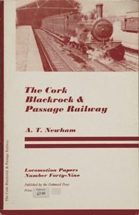 THE CORK BLACKROCK & PASSAGE RAILWAY: NEWHAM A T