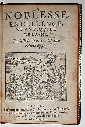 La Noblesse, excellence, et Antiquité de l'Asne. Traduict de l'Italien du Seigneur ...