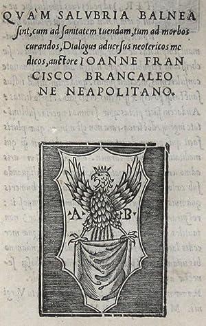 Quam salubria balnea sint: cum ad sanitatem: BRANCALEONI, Giovanni Francesco