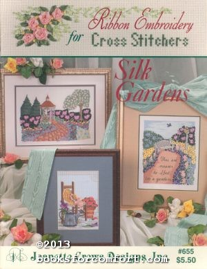 Ribbon Embroidery for Cross Stitchers Silk Gardens: Jeanette Crews Designs
