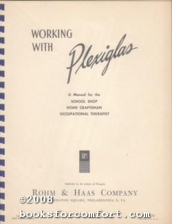 Working With Plexiglas: Rohm & Haas Co