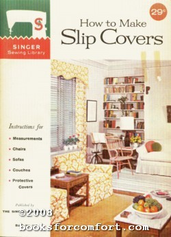 How to Make Slip Covers Book 113: Singer Sewing Library