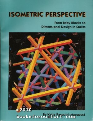 Isometric Perspective, From Baby Blocks to Dimensional Design in Quilts: Katie Pasquini-Masopust