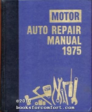 Motor Auto Repair Manual 1975: Louis C Forier,