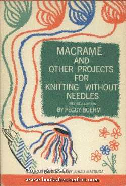 Macrame and Other Projects for Knitting Without: Peggy Boehm