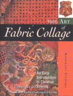 The Art of Fabric Collage, An Easy Introduction to Creative Sewing: Rosemary Eichorn