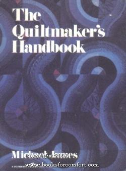 The Quiltmaker's Handbook, A guide to Design and Construction: Michael James