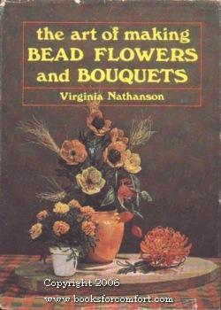 The Art of Making Bead Flowers and Bouquets: Virginia Nathanson
