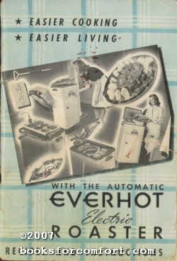 Everhot Electric Roaster Model No 800 Instructions and Recipes: Swartzbaugh Mfg Co