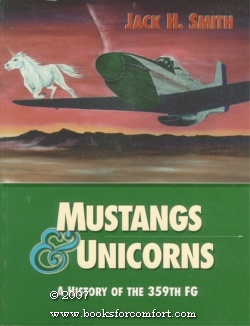 Mustangs & Unicorns: A History of the 359th Fighter Group: Jack H Smith