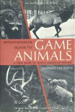 Sportman's Guide To Game Animals, A Field Book of North American Species: Dr Leonard Lee Rue ...