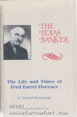 The Texas Banker: The Life and Times of Fred Farrel Florence: H Harold Wineburgh