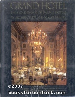 Grand Hotel: The Golden Age of Palace Hotels, An Architectural and Social History: David Watkin