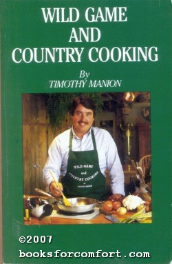 Wild Game And Country Cooking: Recipes for the Sportsman and Gourmet: Timothy Manion