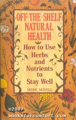 Off-The-Shelf Natural Health: How to Use Herbs and Nutrients to Stay Well