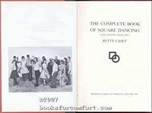 The Complete Book of Square Dancing (and Round Dancing): Betty Casey