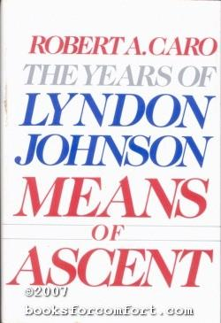 The Years of Lyndon Johnson, Means of: Robert A Caro