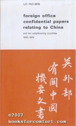 Foreign Office Confidential Papers Relating to China and her neighbouring countries 1840-1914: Lo ...