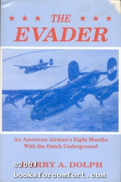 The Evader: An American Airman's Eight Months with the Dutch Underground: Harry A Dolph