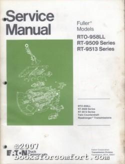 Service Manual, Fuller Transmission Models RTO-958LL, RT-9509 Series, RT-9513 Series: Eaton Truck ...