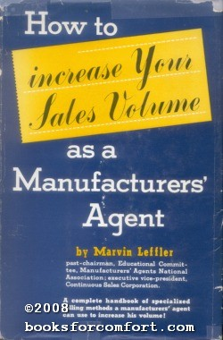 How to increase Your Sales Volume as a Manufacturers¦ Agent: Marvin Leffler