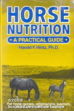 Horse Nutrition, A practical Guide: Harold F Hintz