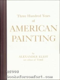 Three Hundred Years of American Painting: Alexander Eliot