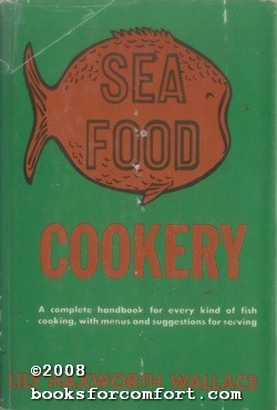 Sea Food Cookery: Lily Haxworth Wallace