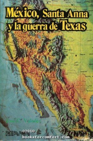 Mexico, Santa Anna y la Guerra de: Jose C Valades