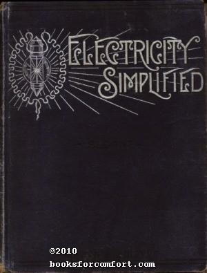 Electricity Simplified: The Practice and Theory of Electricity: T O'Conor Sloane