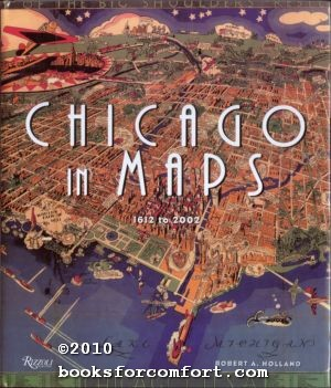 Chicago in Maps 1612 to 2002: Robert A Holland