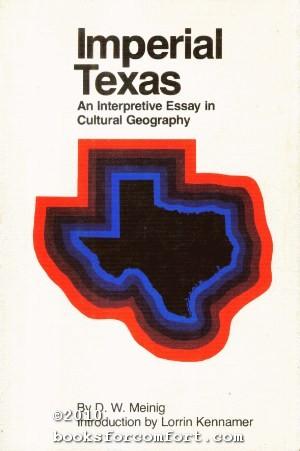 Imperial Texas, An Interpretive Essay in Cultural: D W Meinig