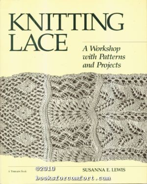 Knitting Lace, A Workshop with Patterns and Projects: Susanna E Lewis