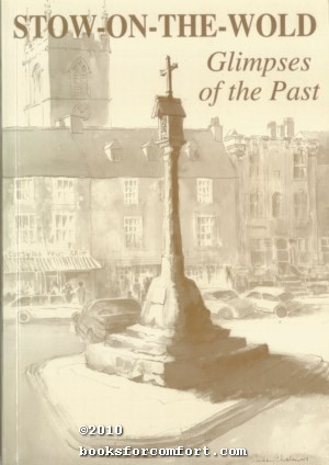 Stow-On-The-Wold: Glimpses of the Past: Veronica Clapham, Editor