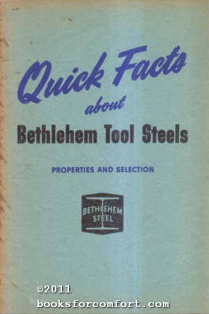 Quick Facts about Bethlehem Tool Steels: Bethlehem Steel Co