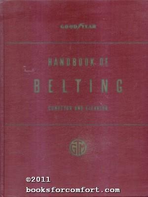 Handbook of Belting - Conveyor and Elevator: Goodyear