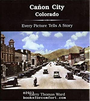 Canon City Colorado: Every Picture Tells a Story: Larry Thomas Ward