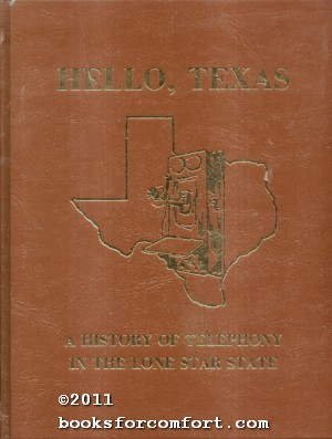Hello, Texas: A History of Telephony in the Lone Star State: Jerry F Hall, Editor