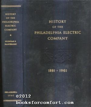 History of the Philadelphia Electric Company 1881-1961: Nicholas B Wainwright