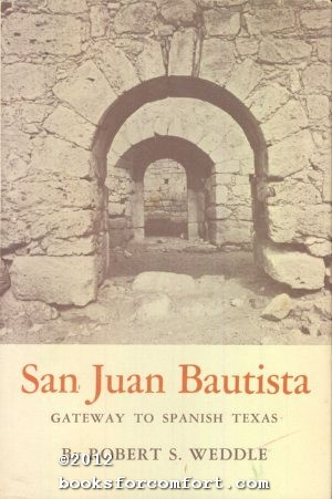 San Juan Bautista, Gateway to Spanish Texas: Robert S Weddle