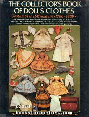 The Collectors Book of Dolls Clothes: Costumes in Miniature 1700 - 1929: Dorothy S Elizabeth A & ...