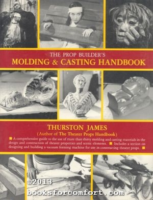The Prop Builders Molding & Casting Handbook: Thurston James