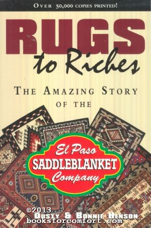 Rugs to Riches: The Amazing Story of the El Paso Saddleblanket Company: Dusty & Bonnie Henson