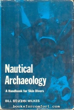 Nautical Archaeology: A Handbook for Skin Divers: Bill St John