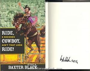 Ride, Cowboy, Ride! 8 Seconds Aint That Long: Baxter Black